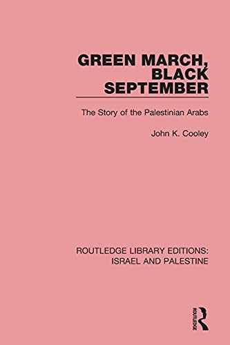 Green March, Black September: The Story of: Cooley, John K.
