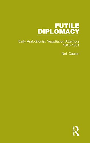 9781138905221: Futile Diplomacy, Volume 1: Early Arab-Zionist Negotiation Attempts, 1913-1931