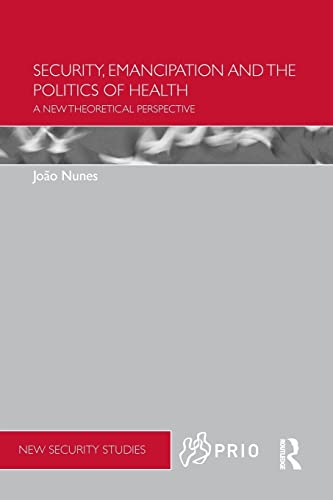 9781138905290: Security, Emancipation and the Politics of Health: A New Theoretical Perspective (PRIO New Security Studies)