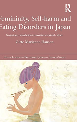 9781138905306: Femininity, Self-harm and Eating Disorders in Japan: Navigating contradiction in narrative and visual culture (Nissan Institute/Routledge Japanese Studies)