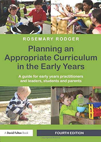 Planning An Appropriate Curriculum In The Early Years: A Guide For Early Years Practitioners And ...