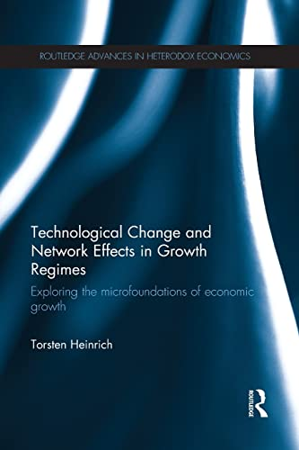 9781138905771: Technological Change and Network Effects in Growth Regimes: Exploring the Microfoundations of Economic Growth (Routledge Advances in Heterodox Economics)