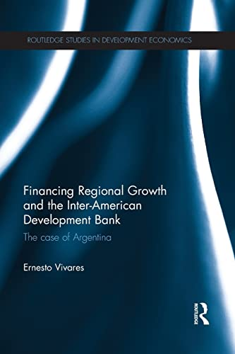 9781138905801: Financing Regional Growth and the Inter-American Development Bank: The Case of Argentina (Routledge Studies in Development Economics)