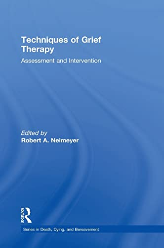 9781138905917: Techniques of Grief Therapy: Assessment and Intervention (Series in Death, Dying, and Bereavement)