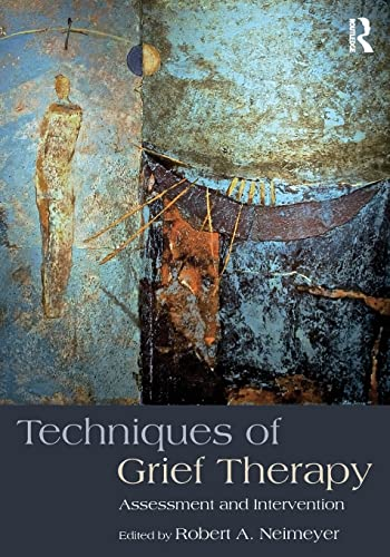 9781138905931: Techniques of Grief Therapy: Assessment and Intervention (Series in Death, Dying, and Bereavement)