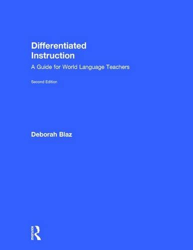 Differentiated Instruction: A Guide for World Language Teachers: BLAZ, DEBORAH