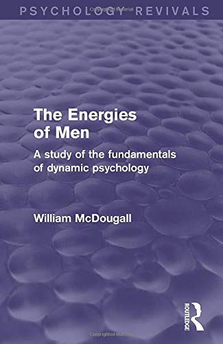 9781138906419: The Energies of Men: A Study of the Fundamentals of Dynamic Psychology