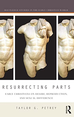 9781138906532: Resurrecting Parts: Early Christians on Desire, Reproduction, and Sexual Difference (Routledge Studies in the Early Christian World)