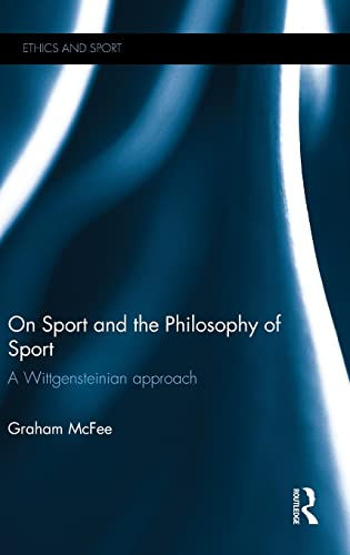 On Sport and the Philosophy of Sport: A Wittgensteinian Approach (Ethics and Sport): McFee, Graham