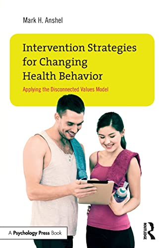 Intervention Strategies for Changing Health Behavior: Applying the Disconnected Values Model: Mark ...