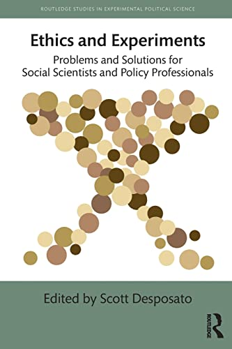 Ethics and Experiments: Problems and Solutions for Social Scientists and Policy Professionals (...