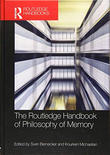 9781138909366: The Routledge Handbook of Philosophy of Memory (Routledge Handbooks in Philosophy)
