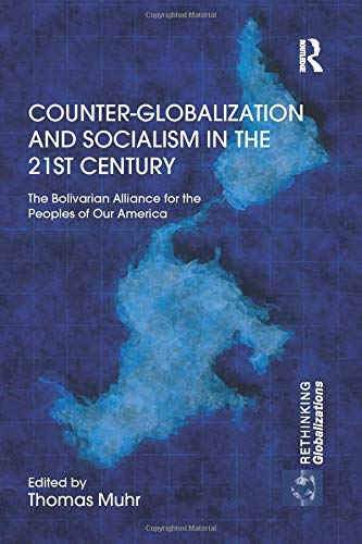 9781138909434: Counter-Globalization and Socialism in the 21st Century: The Bolivarian Alliance for the Peoples of Our America (Rethinking Globalizations)