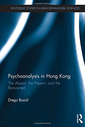 9781138909656: Psychoanalysis in Hong Kong: The Absent, the Present, and the Reinvented (Routledge Studies in Asian Behavioural Sciences)