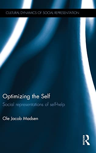 Optimizing the Self: Social representations of self-help (Cultural Dynamics of Social ...