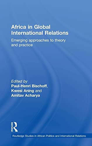 Africa in Global International Relations: Emerging approaches to theory and practice: Bischoff, ...