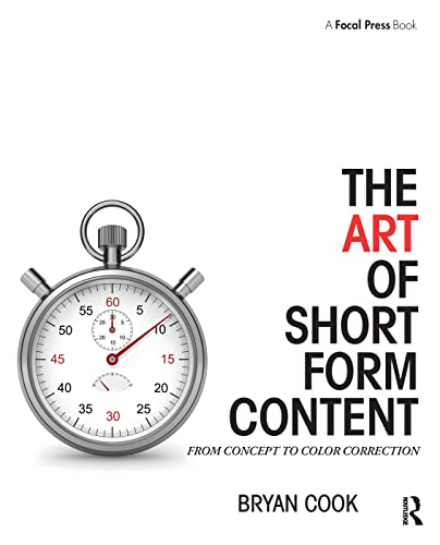 9781138910515: The Art of Short Form Content: From Concept to Color Correction