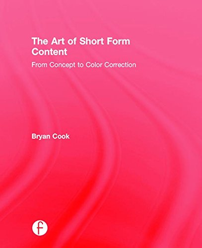 9781138910522: The Art of Short Form Content: From Concept to Color Correction