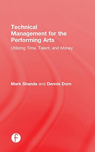 9781138910768: Technical Management for the Performing Arts: Utilizing Time, Talent, and Money