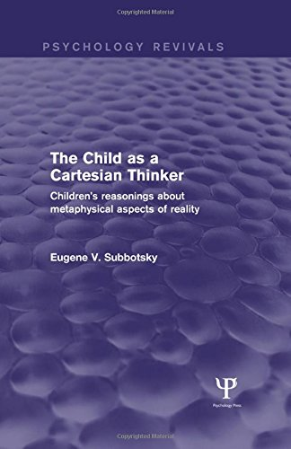 9781138911062: The Child as a Cartesian Thinker: Children's Reasonings about Metaphysical Aspects of Reality (Psychology Revivals)