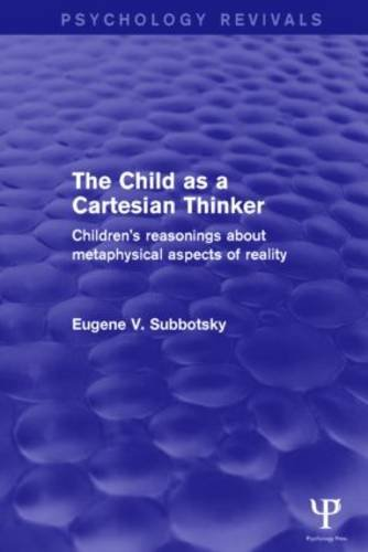 9781138911093: The Child as a Cartesian Thinker: Children's Reasonings about Metaphysical Aspects of Reality (Psychology Revivals)