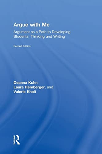 Argue with Me; Argument as a Path to Developing Students' Thinking and Writing: KUHN, DEANNA; ...