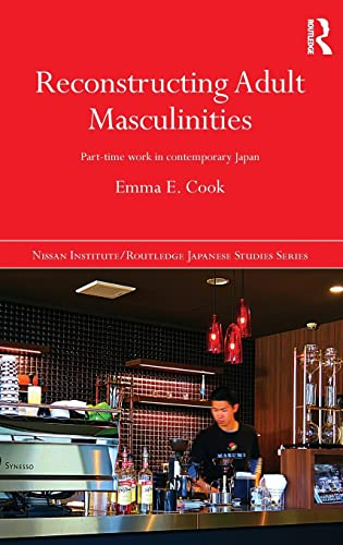 9781138911598: Reconstructing Adult Masculinities: Part-time Work in Contemporary Japan (Nissan Institute/Routledge Japanese Studies)
