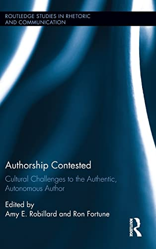 9781138911727: Authorship Contested: Cultural Challenges to the Authentic, Autonomous Author (Routledge Studies in Rhetoric and Communication)