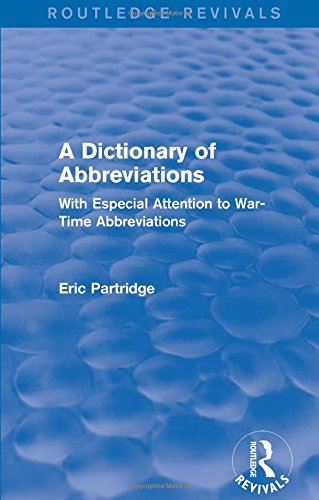 A Dictionary of Abbreviations: With Especial Attention: PARTRIDGE, ERIC