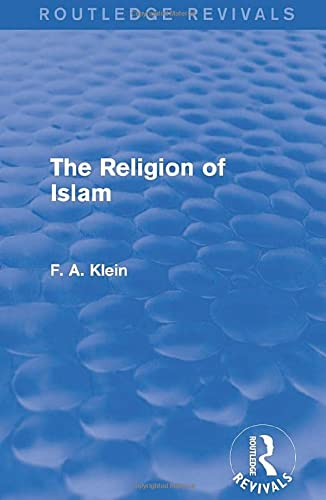 The Religion of Islam (Routledge Revivals): Klein, F. A.