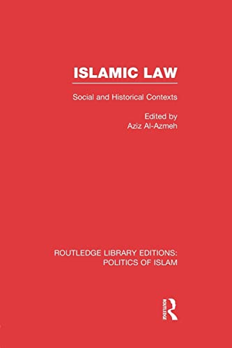 Islamic Law: Social and Historical Contexts: Al-Azmeh, Aziz