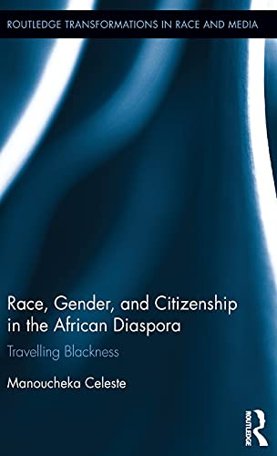 9781138912700: Race, Gender, and Citizenship in the African Diaspora: Travelling Blackness (Routledge Transformations in Race and Media)