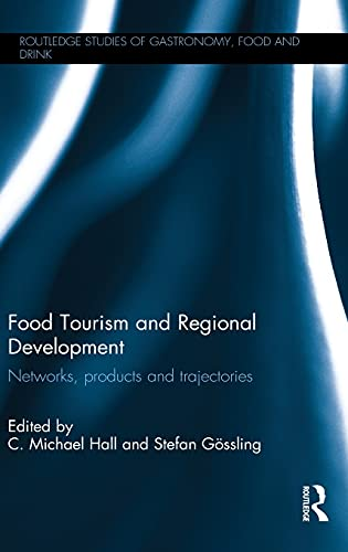 9781138912922: Food Tourism and Regional Development: Networks, products and trajectories (Routledge Studies of Gastronomy, Food and Drink)