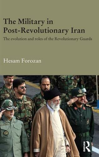 9781138913028: The Military in Post-Revolutionary Iran: The Evolution and Roles of the Revolutionary Guards (Durham Modern Middle East and Islamic World Series)