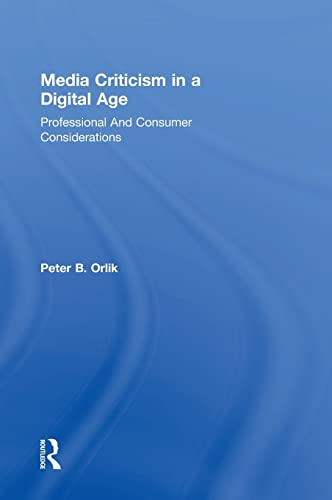 9781138913165: Media Criticism in a Digital Age: Professional And Consumer Considerations