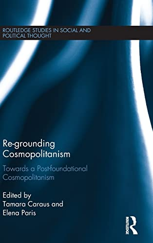 Re-Grounding Cosmopolitanism: Towards a Post-Foundational Cosmopolitanism (Routledge Studies in ...
