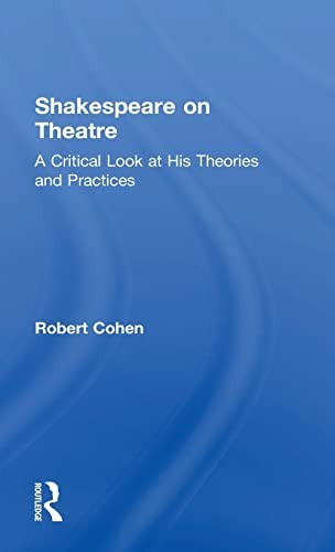 Shakespeare on Theatre: A Critical Look at His Theories and Practices: Cohen, Robert