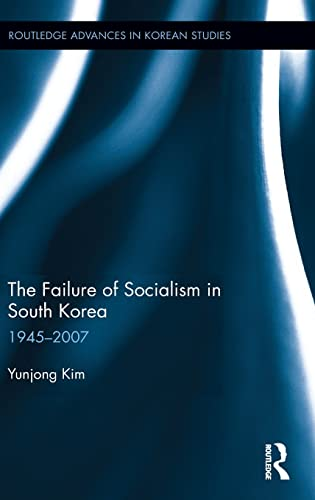 9781138914056: The Failure of Socialism in South Korea: 1945-2007 (Routledge Advances in Korean Studies)