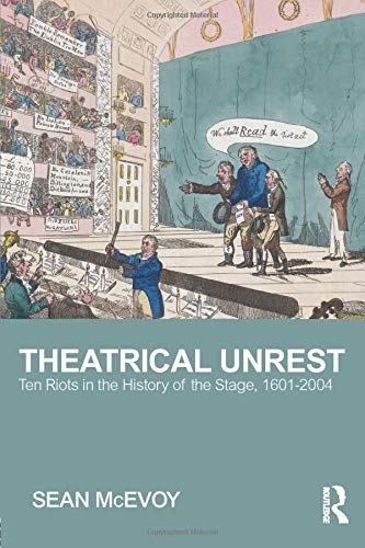 9781138914315: Theatrical Unrest: Ten Riots in the History of the Stage, 1601-2004
