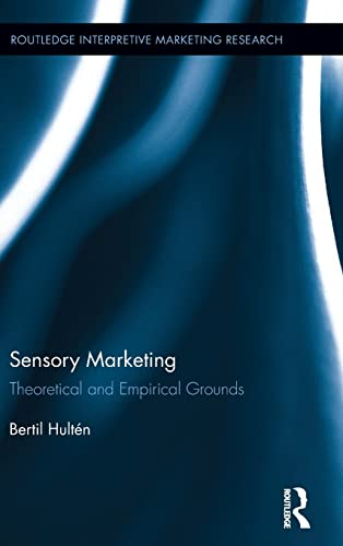 Sensory Marketing: Theoretical and Empirical Grounds (Routledge Interpretive Marketing Research): ...
