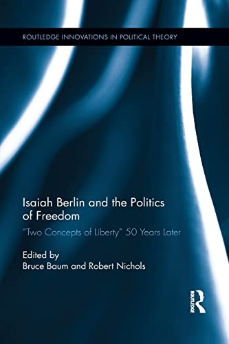 Isaiah Berlin and the Politics of Freedom: Baum, Bruce