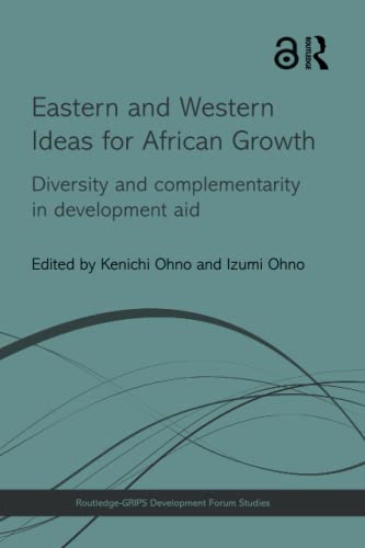 9781138914773: Eastern and Western Ideas for African Growth: Diversity and Complementarity in Development Aid (Routledge-GRIPS Development Forum Studies)