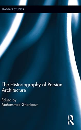 9781138915022: The Historiography of Persian Architecture (Iranian Studies)