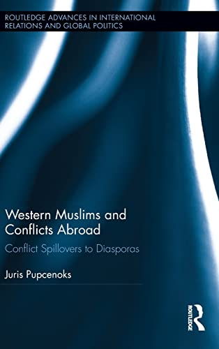 9781138915527: Western Muslims and Conflicts Abroad: Conflict Spillovers to Diasporas (Routledge Advances in International Relations and Global Politics)