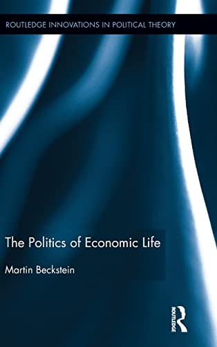 9781138915558: The Politics of Economic Life (Routledge Innovations in Political Theory)