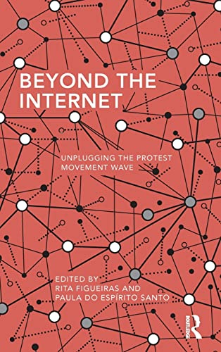 9781138915640: Beyond the Internet: Unplugging the Protest Movement Wave (Routledge Studies in Global Information, Politics and Society)