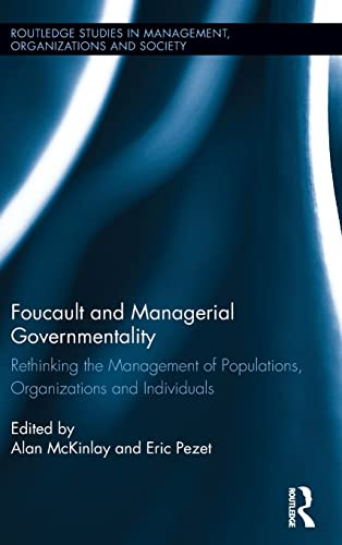 Foucault and Managerial Governmentality: Rethinking the Management of Populations, Organizations ...
