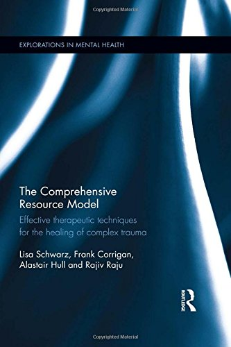 9781138916005: The Comprehensive Resource Model: Effective therapeutic techniques for the healing of complex trauma (Explorations in Mental Health)