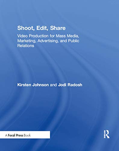 9781138916029: Shoot, Edit, Share: Video Production for Mass Media, Marketing, Advertising, and Public Relations