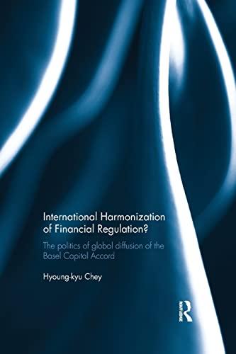 9781138916388: International Harmonization of Financial Regulation?: The Politics of Global Diffusion of the Basel Capital Accord